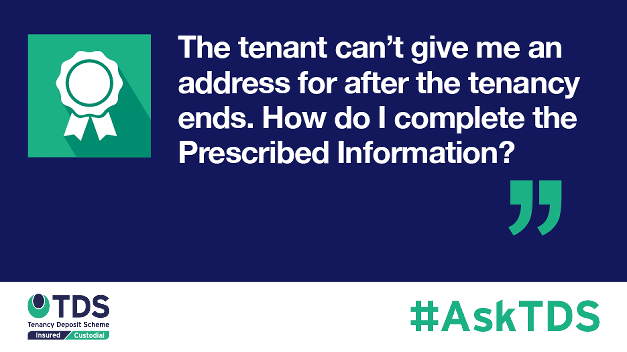 "#AskTDS: ""The tenant can't give me an address for after the tenancy ends. How do I complete the Prescribed Information?"""
