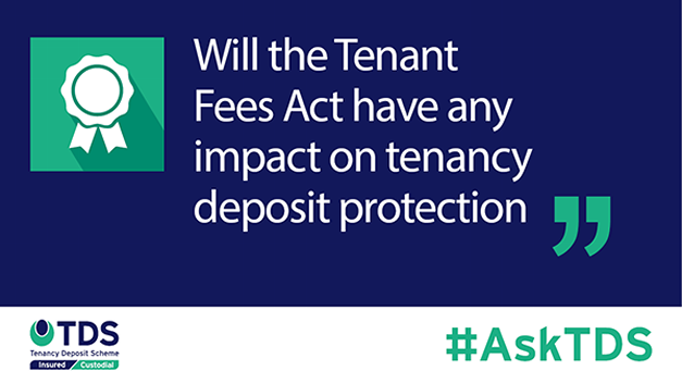 #AskTDS: Will the Tenant Fees Act have any impact on tenancy deposit protection?