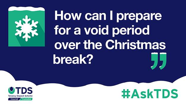 #AskTDS: How can I prepare for a void period over the Christmas break?