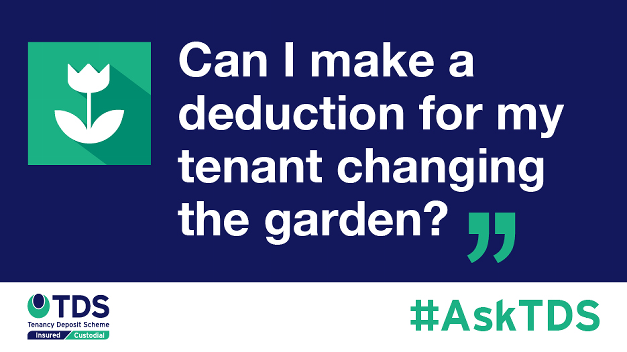 Ask TDS - Can I make a deduction from my tenant changing the garden