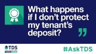"Image saying ""#AskTDS: ""What happens if I don't protect my tenant's deposit?"""