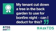 #AskTDS: My tenant cut down a tree in back garden to use for bonfire fire night - can I deduct for this?